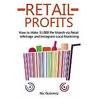 RETAIL PROFITS (2016): How to Make $1,000 Per Month via Retail Arbitrage and Instagram...