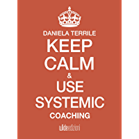 Keep calm and use systemic coaching (English Edition)