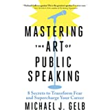 Mastering the Art of Public Speaking: 8 Secrets to Transform Fear and Supercharge Your Career