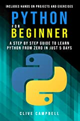 Python for Beginners: A Step-by-Step Guide to Learn Python from Zero in just 5 Days Includes Hands-on-Projects and Exercises Kindle Edition