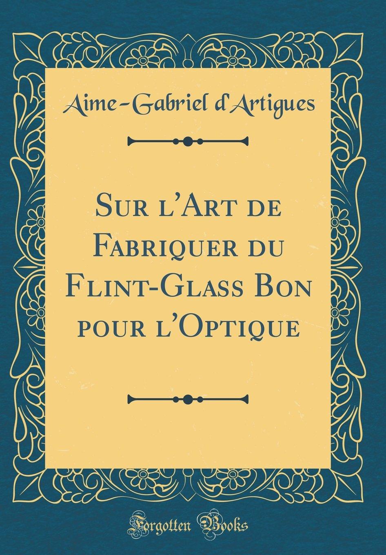 Sur l'Art de Fabriquer du Flint-Glass Bon pour l'Optique (Classic Reprint) (French Edition) ebook