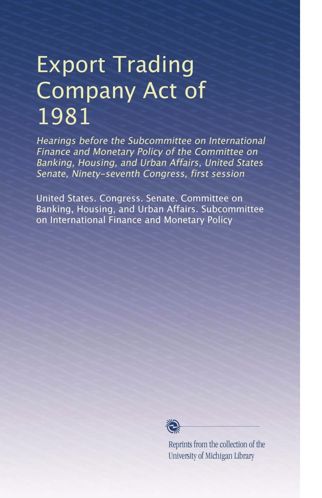 Export Trading Company Act of 1981: Hearings before the