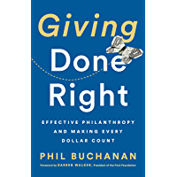 Giving Done Right: Effective Philanthropy and Making Every Dollar Count