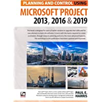 Planning and Control Using Microsoft Project 2013, 2016 & 2019