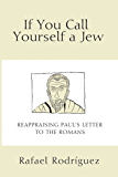If You Call Yourself a Jew: Reappraising Paul's Letter to the Romans