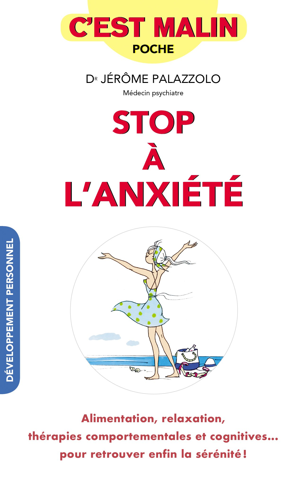 Stop à l'anxiété, c'est malin : Alimentation, relaxation, thérapies comportementales et cognitives... pour retrouver enfin la sérénité !
