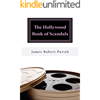 The Hollywood Book Of Scandals: The Shocking, Often Disgraceful Deeds and Affairs of More than 100 American Movie and TV…