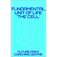 FUNDAMENTAL UNIT OF LIFE 'THE CELL' (English Edition)