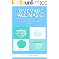 Homemade Face Masks: The Complete Guide to Easily Make Different Types of Protection Masks at Home.