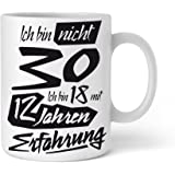 Ich bin nicht 30 Ich bin 18 mit 12 Jahren Erfahrung| Geschenkidee zum 30. Geburtstag | Schöne Kaffee-Tasse von Shirtinator®