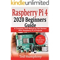 Raspberry Pi 4 2020 Beginners Guide : A Complete 2020 Manual to get started with Raspberry pi 4 Projects