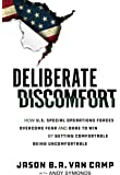 Deliberate Discomfort: How U.S. Special Operations Forces Overcome Fear and Dare to Win by Getting Comfortable Being…