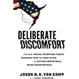 Deliberate Discomfort: How U.S. Special Operations Forces Overcome Fear and Dare to Win by Getting Comfortable Being Uncomfor