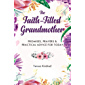 The Faith-Filled Grandmother: Promises, Prayers & Practical Advice for Today
