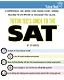 Tutor Ted's Guide to the SAT: A Comprehensive, Non-Boring, Score-Raising, Future-Winning Resource for SAT Mastery So You Can Get into College