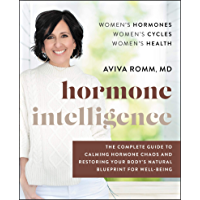 Hormone Intelligence: The Complete Guide to Calming Hormone Chaos and Restoring Your Body's Natural Blueprint for Well…