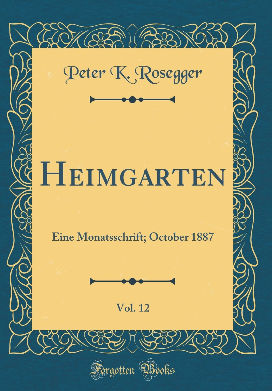 Read Online Heimgarten, Vol. 12: Eine Monatsschrift; October 1887 (Classic Reprint) (German Edition) PDF