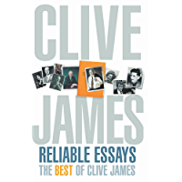 Reliable Essays: The Best of Clive James: Reliable Essays:The Best of Clive James