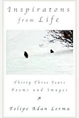 Inspirations from Life - Thirty Three Years of Poems and Images Kindle Edition
