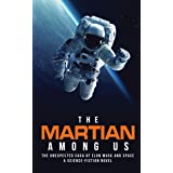 The Martian Among Us: The Unexpected Saga of Elon Musk and Space, A Science-Fiction Novel