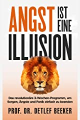 Angst ist eine Illusion: Der neue Weg, Sorgen, Angst und Panik schnell zu beenden: Das revolutionäre 3-Wochen-Programm (5 Minuten täglich für ein besseres Leben 6) (German Edition) Kindle Edition