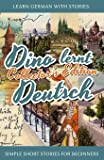 Learn German with Stories: Dino lernt Deutsch Collector's Edition - Simple Short Stories for Beginners (1-4) (German…