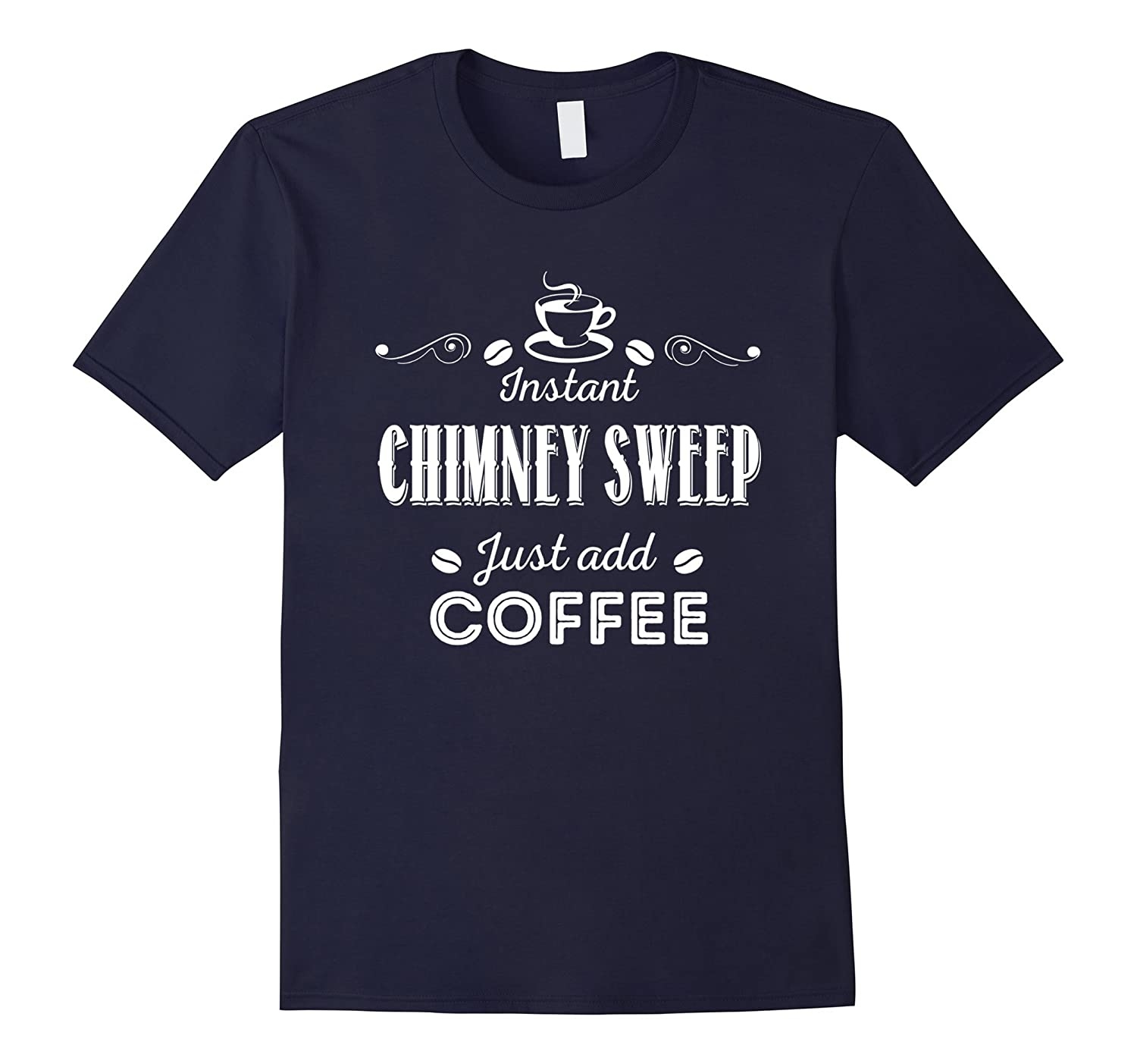 Instant Chimney Sweep Just Add Coffee T-shirt-TD