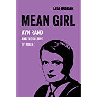 Mean Girl: Ayn Rand and the Culture of Greed (American Studies Now: Critical Histories of the Present Book 8)