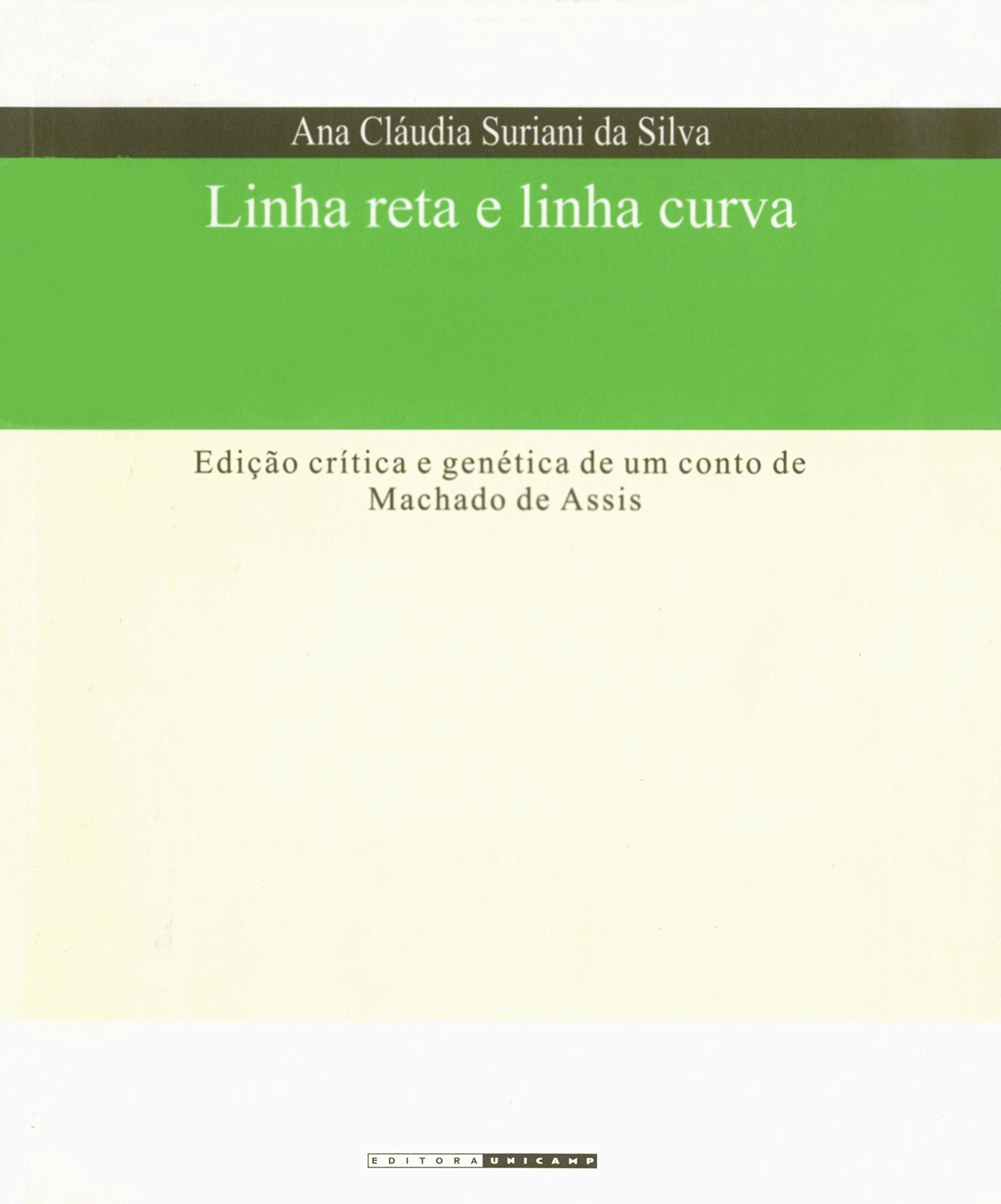 Download Linha Reta E Linha Curva: Edic~ao Critica E Genetica de Um Conto de Machado de Assis (Portuguese Edition) PDF