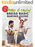 Make It Easily! Bread Basic Baking Guide for Beginners: Homemade Yeast and Yeast-Free Easy-to-Bake Bread Recipes