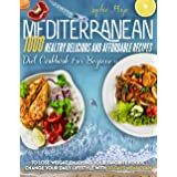 Mediterranean Diet Cookbook For Beginners: 1000 Healthy Delicious And Affordable Recipes To Lose Weight Enjoying Your Favorit