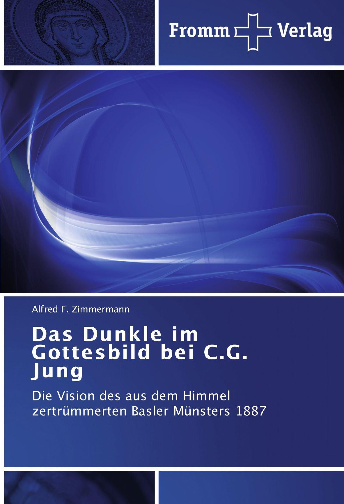 Download Das Dunkle im Gottesbild bei C.G. Jung: Die Vision des aus dem Himmel zertrümmerten Basler Münsters 1887 (German Edition) PDF