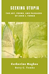 Seeking Utopia: The Art, Poems, and Passages of John J. Tomko Kindle Edition
