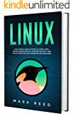 Linux: The Ultimate Crash Course to Learn Linux, System Administration, Network Security, and Cloud Computing with Examples and Exercises