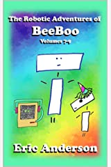 The Robotic Adventures of BeeBoo, Volumes 7-9 Kindle Edition