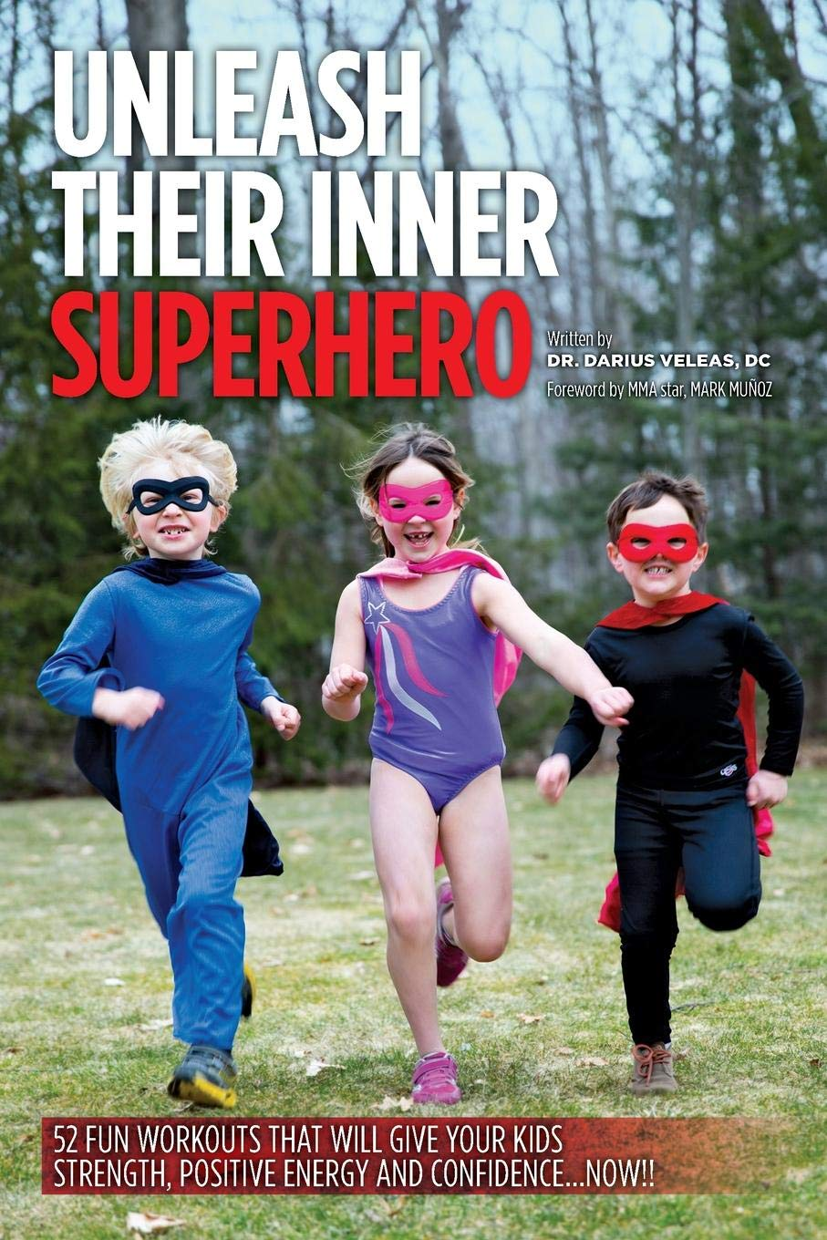 Read Online Unleash Their Inner Superhero: 52 Fun Workouts That Will Give Your Kids Strength, Positive Energy, and Confidence... Now!! PDF