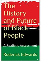 The History and Future of Black People: A Realistic Assessment Kindle Edition