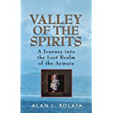 Valley of the Spirits: A Journey Into the Lost Realm of the Aymara