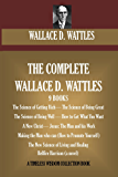 The Complete Wallace D. Wattles (Timeless Wisdom Collection)