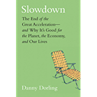 Slowdown: The End of the Great Acceleration—and Why It's Good for the Planet, the Economy, and Our Lives (English Edition)