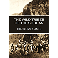 The Wild Tribes of the Soudan: An Account of Personal Experiences and Adventures During Three Winters Spent in that…