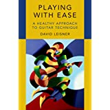 Playing with Ease: A Healthy Approach to Guitar Technique