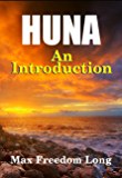 Huna, An Introduction: The Workable Psycho-Religious System of the Polynesians (Huna Study Series Book 2)
