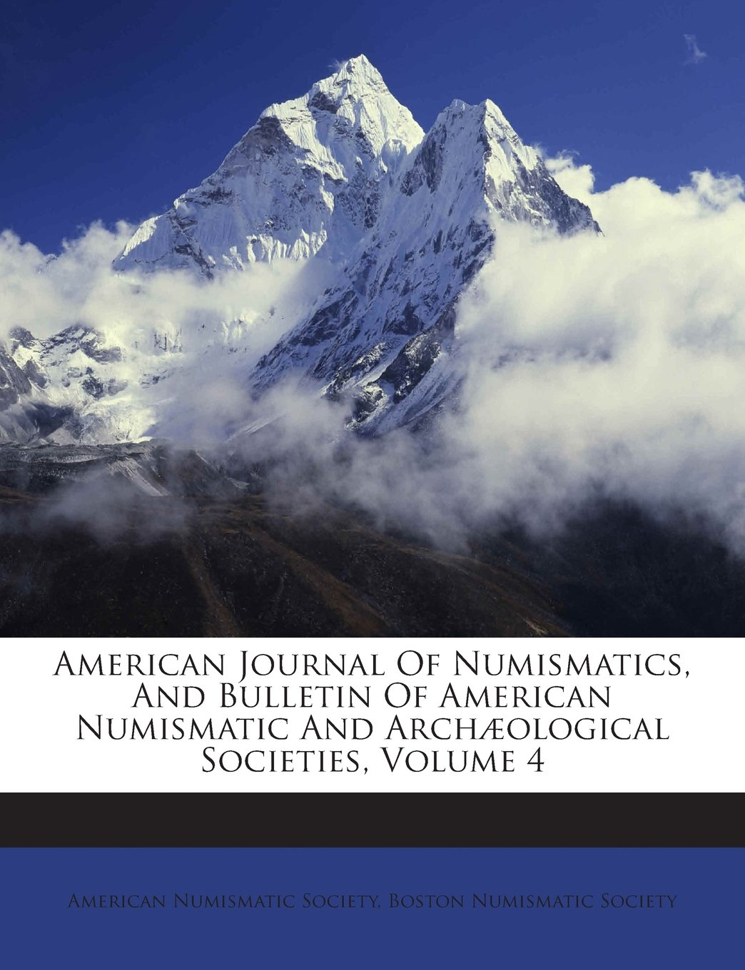 Download American Journal Of Numismatics, And Bulletin Of American Numismatic And Archæological Societies, Volume 4 PDF