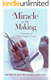 A Miracle in the Making: A Journey of Faith, Hope & Love