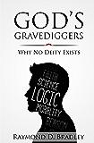 God's Gravediggers: Why no Deity Exists