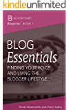 Blog Essentials: Finding Your Voice And Living The Blogger Lifestyle (Blogger Babes Blueprint Book 1)