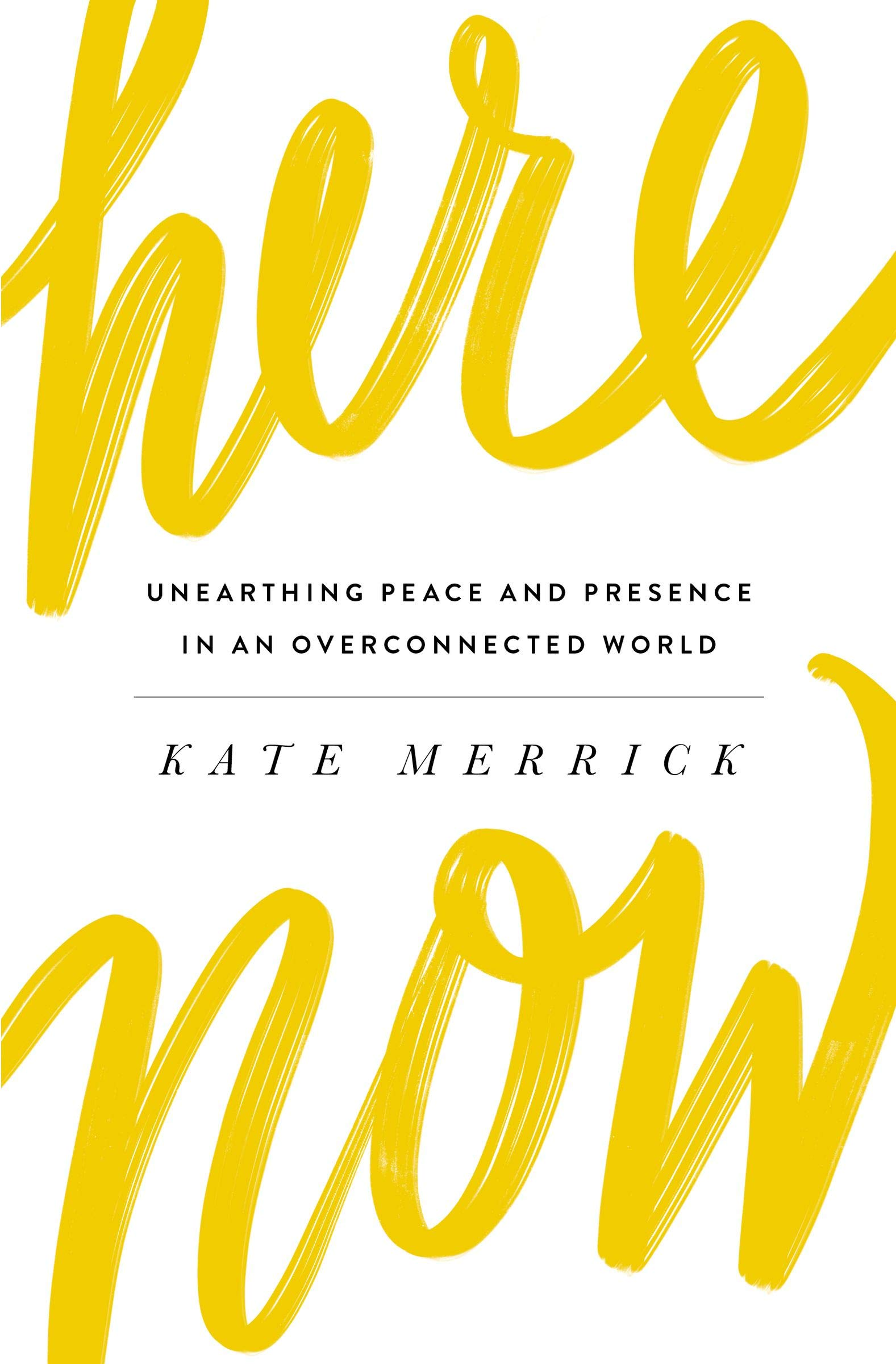 Here, Now: Unearthing Peace and Presence in an Overconnected World