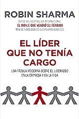 El líder que no tenía cargo: Una fábula moderna sobre el liderazgo en la empresa y en la vida (Spanish Edition) Kindle Edition