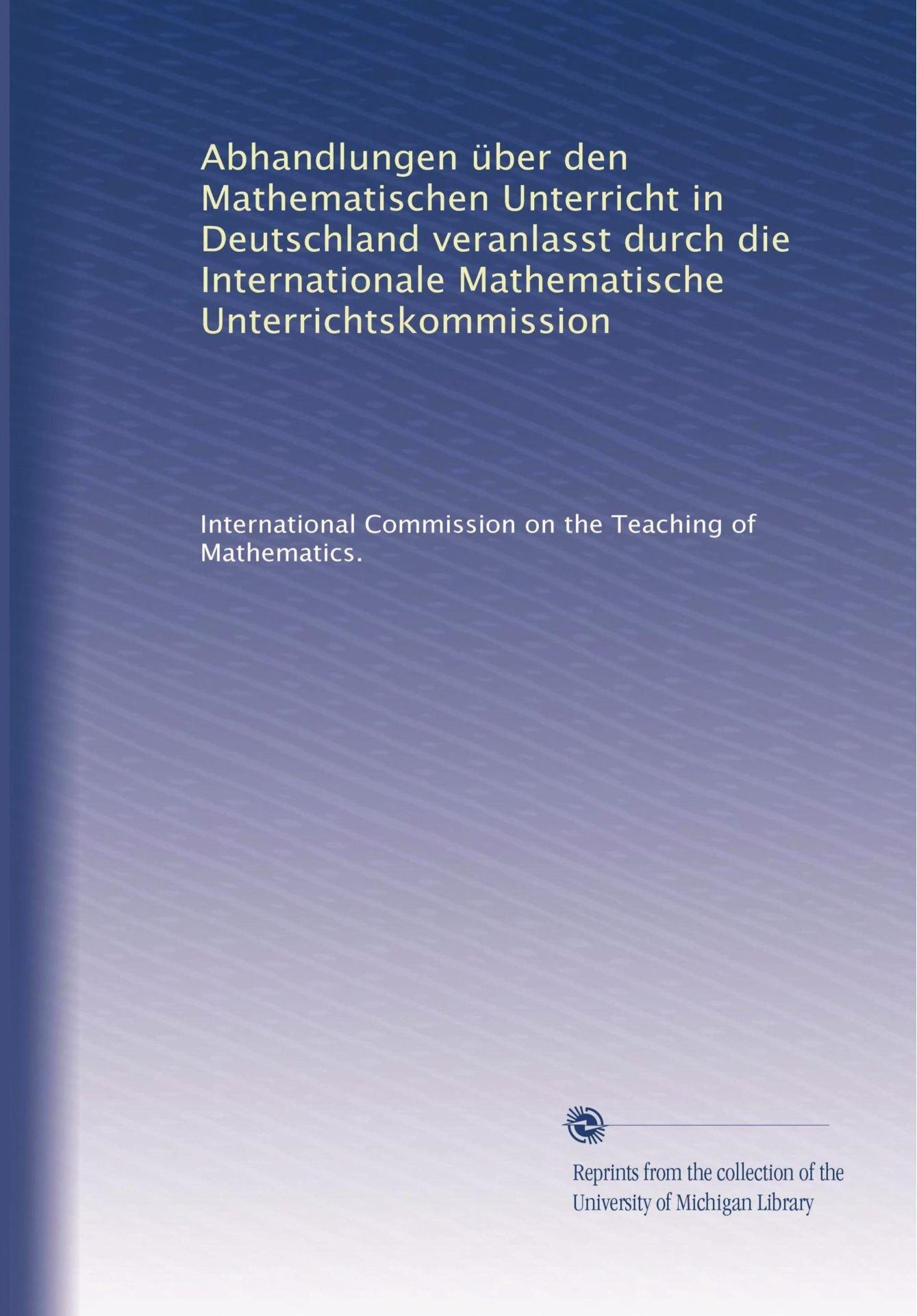 Download Abhandlungen über den Mathematischen Unterricht in Deutschland veranlasst durch die Internationale Mathematische Unterrichtskommission (Volume 2) (German Edition) ebook